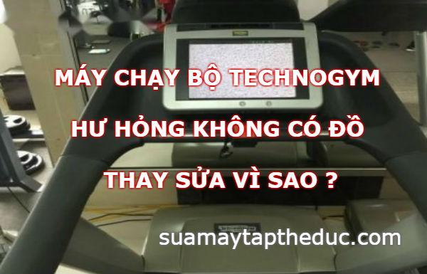 Máy chạy bộ Technogym hư hỏng không có đồ thay vì sao